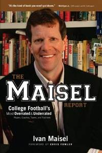 The Maisel Report  College Football's Most Overrated & Underrated Players,  Coaches, Teams, and Traditions by Maisel, Ivan &  Chris Fowler - 2008