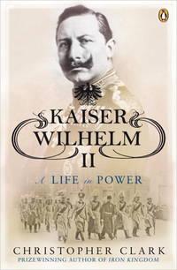 Kaiser Wilhelm II : a life in power
