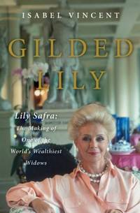 Gilded Lily Lily Safra: The Making of One of the World's Wealthiest Widows