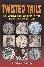 Twisted Tails: Sifted Fact, Fantasy and Fiction from U.S. Coin History