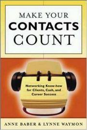 Make Your Contacts Count: Networking Know How for Cash, Clients, and Career Success