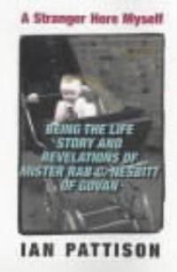 A Stranger Here Myself  -  being the life story and revelations of Mister Rab C. Nesbitt of Govan.