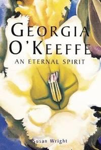 GEORGIA O'KEEFFE : AN ETERNAL SPIRIT