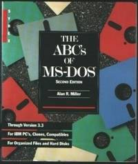 THE ABC'S OF MS-DOS, SECOND EDITION Through Version 3.3 for IBM PC's,  Clones, Compatibles. For Organized Files and Hard Disks.
