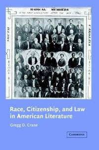 RACE, CITIZENSHIP, AND LAW IN AMERICAN LITERATURE (PB 2002)