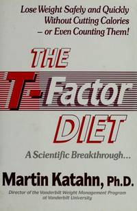 T-factor diet - lose weight safely and quickly without cutting calories or even counting them by  martin katahn - Hardcover - from Sixth Chamber Used Books/Fox Den Books (SKU: 16183)