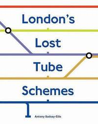 London's Lost Tube Schemes by Antony Badsey-Ellis - Hardcover - 2005 - from A - Z Books and Biblio.com