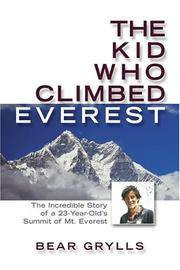 The Kid Who Climbed Everest: The Incredible Story of a 23-Year-Old's Summit of Mt. Everest...
