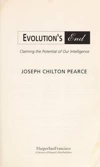 Evolution's End: Claiming the Potential of Our Intelligence by Pearce, Joseph Chilton - 1992-10-01