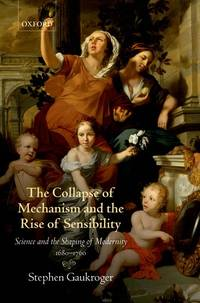The Collapse Of Mechanism and The Rise Of Sensibility