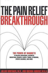 The Pain Relief Breakthrough: the Power of Magnets to Relieve Backaches, Arthritis, Menstrual...
