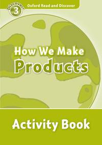 Oxford Read and Discover: Level 3: How We Make Products Activity Book