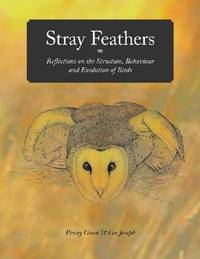 STRAY FEATHERS: Reflections on the Structure, Behaviour and Evolution of Birds