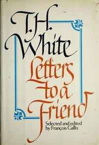 Letters to a Friend: The Correspondence Between T. H. White and L. J. Potts