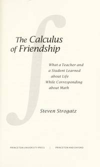 The Calculus of Friendship: What a Teacher and a Student Learned about Life while Corresponding...
