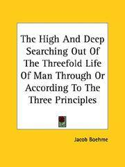 The High and Deep Searching Out Of the Threefold Life Of Man Through or According To the Three Principles