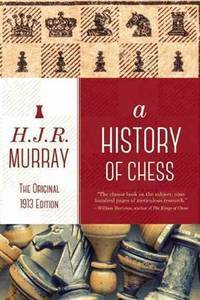 A History of Chess: The Original 1913 Edition by  H. J. R Murray - Paperback - from Bonita (SKU: 163220293X)