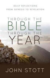 Through the Bible Through the Year: Daily Reflections From Genesis to Revelation by  John Stott - Paperback - from Russell Books Ltd and Biblio.com