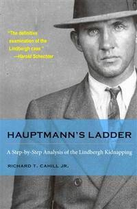 Hauptmann's Ladder: A Step-by-Step Analysis of the Lindbergh Kidnapping (True Crime History)