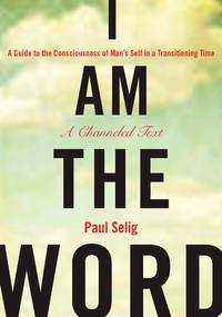 I Am the Word: A Guide to the Consciousness of Man's Self in a Transitioning Time (Mastery...