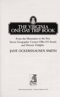 The Virginia One-Day Trip Book: From the Mountains to the Sea, Seven Geographic Centers Offer 101...
