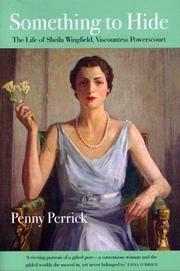 Something to Hide: The Life of Sheila Wingfield, Viscountess Powerscourt