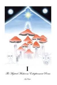 I : The Mystical Mushroom Enlightenment Poems