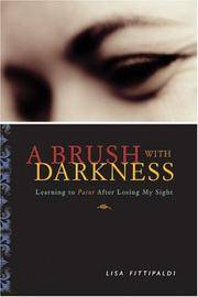 A BRUSH WITH DARKNESS:   Learning to Paint After Losing My Sight by  LISA FITTIPALDI - FIRST  EDITION - 2004 - from Gian Luigi Fine Books Inc. (SKU: 037026)