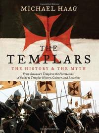 The Templars: The History and the Myth: From Solomon's Temple to the Freemasons