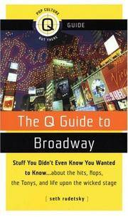 The Q Guide to Broadway: Stuff You Didn't Even Know You Wanted to Know...about the Hits, Flops...