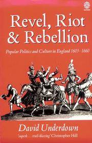 Revel, Riot, and Rebellion: Popular Politics and Culture in England 1603-1660: Popular Politics...