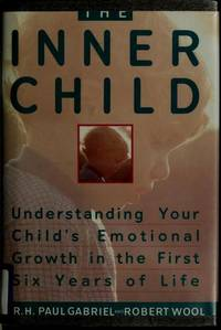 The Inner Child: Understanding Your Child's Emotional Growth in the First Six Years of Life