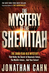The Mystery of the Shemitah: The 3, 000-Year-Old Mystery That Holds the Secret of America's...