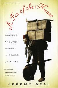 A FEZ OF THE HEART: TRAVELS AROUND TURKEY IN SEARCH OF A HAT