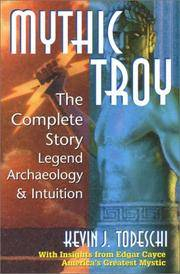 Mythic Troy: The Complete Story Legend Archeology and Intuition