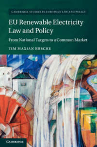 EU Renewable Electricity Law and Policy: From National Targets to a Common Market