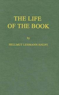 The Life of the Book: How the Book Is Written, Published, Printed, Sold, and Read
