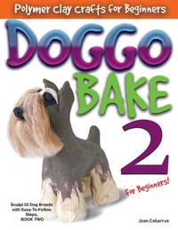 DOGGO BAKE 2 For Beginners!: Sculpt 20 Dog Breeds with Easy-to-Follow Steps, BOOK TWO