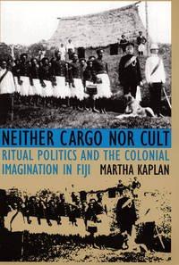 Neither Cargo Nor Cult: Ritual Politics and the Colonial Imagination in Fiji