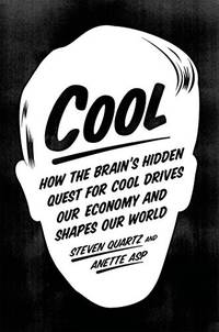 Cool: How the Brain?s Hidden Quest for Cool Drives Our Economy and Shapes Our World