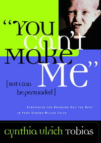 You Cant Make Me : But I Can Be Persuaded by CYNTHIA ULRICH TOBIAS - July 1999