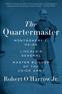 The Quartermaster:  Montgomery C. Meigs, Lincoln's General, Master Builder  of the Union Army by O'Harrow Jr. , Robert - 2017