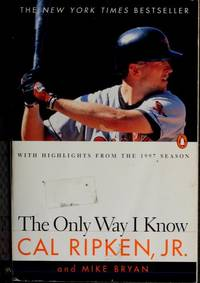 The Only Way I Know by  Jr.; with Mike Bryan Cal Ripken - First Edition - 1997 - from Avenue Victor Hugo Books LLC (SKU: 34487)