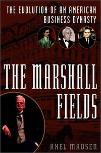 The Marshall Fields by  Axel Madsen - Signed First Edition - 2002 - from Fred Lowrance Books  and Biblio.com