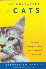 The Character of Cats: The Origins, Intelligence, Behavior and Stratagems of Felis silvestris catus.