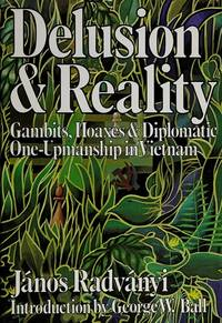 DELUSION AND REALITY: Gambits, Hoaxes & Diplomatic One-Upmanship in Vietnam