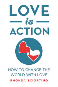 LOVE IS ACTION: Inspiration For Peace, Love & Kindness (H)