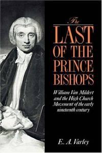 The Last of the Prince Bishops: William Van Mildert and the High Church Movement of the Early...