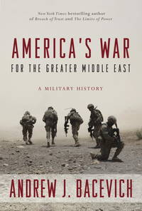 americas war for the greater middle east - a military history