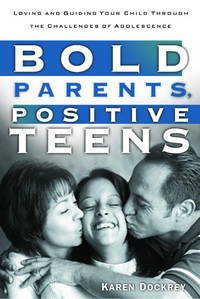 Bold Parents, Positive Teens : Loving and Guiding Your Child Through the Challenges of Adolescence
